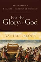 For the Glory of God: Recovering a Biblical…