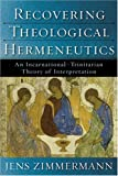 ZIMMERMANN, JENS: Recovering Theological Hermeneutics: An Incarnational-Trinitarian Theory Of Interpretation