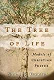 Chase, Steven: The Tree of Life: Models of Christian Prayer