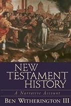 New Testament History: A Narrative Account…