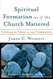 Wilhoit, James C.: Spiritual Formation as if the Church Mattered: Growing in Christ through Community