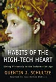 Schultze, Quentin J.: Habits of the High-Tech Heart: Living Virtuously in the Information Age