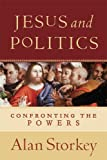 Storkey, Alan: Jesus And Politics: Confronting The Powers