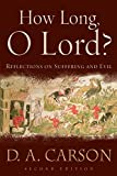Carson, D. A.: How Long, O Lord?: Reflections on Suffering And Evil