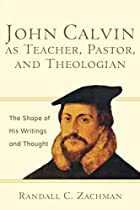 John Calvin as Teacher, Pastor, and…