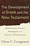 Caragounis, Chrys C.: The Development of Greek And the New Testament: Morphology, Syntax, Phonology, And Textual Transmission