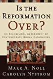 Noll, Mark A.: Is the Reformation Over?: An Evangelical Assessment of Contemporary Roman Catholicism