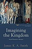 Smith, James K. A.: Imagining the Kingdom: How Worship Works (Cultural Liturgies)