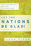 Piper, John: Let the Nations Be Glad!: The Supremacy of God in Missions