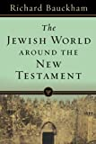 Bauckham, Richard: Jewish World around the New Testament, The