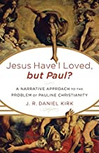 Jesus Have I Loved, but Paul?: A Narrative…