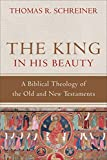 Thomas R. Schreiner: King in His Beauty, The: A Biblical Theology of the Old and New Testaments