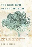 Gibbs, Eddie: Rebirth of the Church, The: Applying Paul's Vision for Ministry in Our Post-Christian World