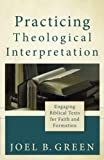 Green, Joel B.: Practicing Theological Interpretation: Engaging Biblical Texts for Faith and Formation (Theological Explorations for the Church Catholic)