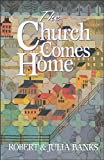 Banks, Robert: Church Comes Home, The: Building Community and Mission through Home Churches