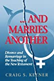 Keener, Craig S.: And Marries Another: Divorce and Remarriage in the Teaching of the New Testament
