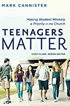 Teenagers Matter: Making Student Ministry a…