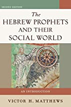 Hebrew Prophets and Their Social World, The:…