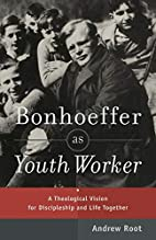 Bonhoeffer as Youth Worker: A Theological…