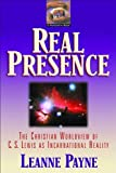 Payne, Leanne: Real Presence: The Christian Worldview of C. S. Lewis As Incarnational Reality