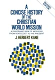 Kane, J. Herbert: Concise History of the Christian World Mission: A Panoramic View of Missions from Pentecost to the Present