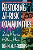 Perkins, John: Restoring At-Risk Communities: Doing It Together and Doing It Right