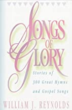 Songs of Glory: Stories of 300 Great Hymns…