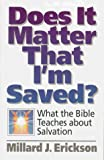 Erickson, Millard J.: Does It Matter That I'm Saved?: What the Bible Teaches About Salvation