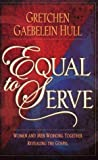 Hull, Gretchen Gaebelein: Equal to Serve: Women and Men Working Together Revealing the Gospel