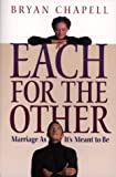 Chapell, Bryan: Each for the Other: Marriage As It's Meant to Be