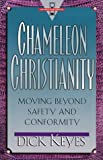 Keyes, Dick: Chameleon Christianity : Moving Beyond Safety and Conformity