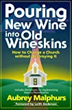 Malphurs, Aubrey: Pouring New Wine into Old Wineskins: How to Change a Church Without Destroying It
