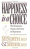 Minirth, Frank: Happiness Is a Choice: The Symptoms, Causes, and Cures of Depression