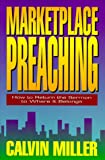 Miller, Calvin: Marketplace Preaching: How to Return the Sermon to Where It Belongs