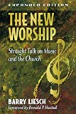 Liesch, Barry Wayne: The New Worship: Straight Talk on Music and the Church