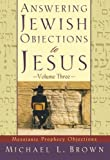 Brown, Michael L.: Answering Jewish Objections to Jesus: Messianic Prophecy Objections