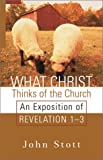 John Stott: What Christ Thinks of the Church: An Exposition of Revelation 1-3