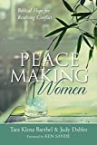 Barthel, Tara Klena: Peacemaking Women: Biblical Hope For Resolving Conflict