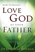 How to Really Love God as Your Father:…