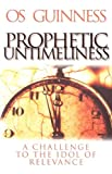 Guinness, Os: Prophetic Untimeliness: A Challenge to the Idol of Relevance