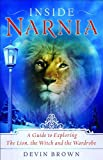 Brown, Devin: Inside Narnia: A Guide to Exploring the Lion, the Witch And the Wardrobe