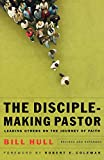 Hull, Bill: The Disciple-Making Pastor: Leading Others on the Journey of Faith
