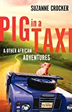 Pig in a Taxi and Other African Adventures…