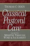 Oden, Thomas C.: Classical Pastoral Care, Vol. 2: Ministry Through Word and Sacrament