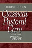 Oden, Thomas C.: Classical Pastoral Care: Pastoral Counsel (Vol. 3 Classical Pastoral Care Series)