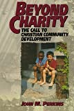 Perkins, John: Beyond Charity: The Call to Christian Community Development