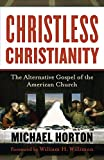 Horton, Michael: Christless Christianity: The Alternative Gospel of the American Church