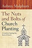 Malphurs, Aubrey: Nuts and Bolts of Church Planting, The: A Guide for Starting Any Kind of Church