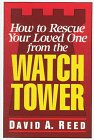 Reed, David A.: How to Rescue Your Loved One from the Watchtower
