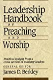 Berkley, James D.: Leadership Handbook of Preaching and Worship